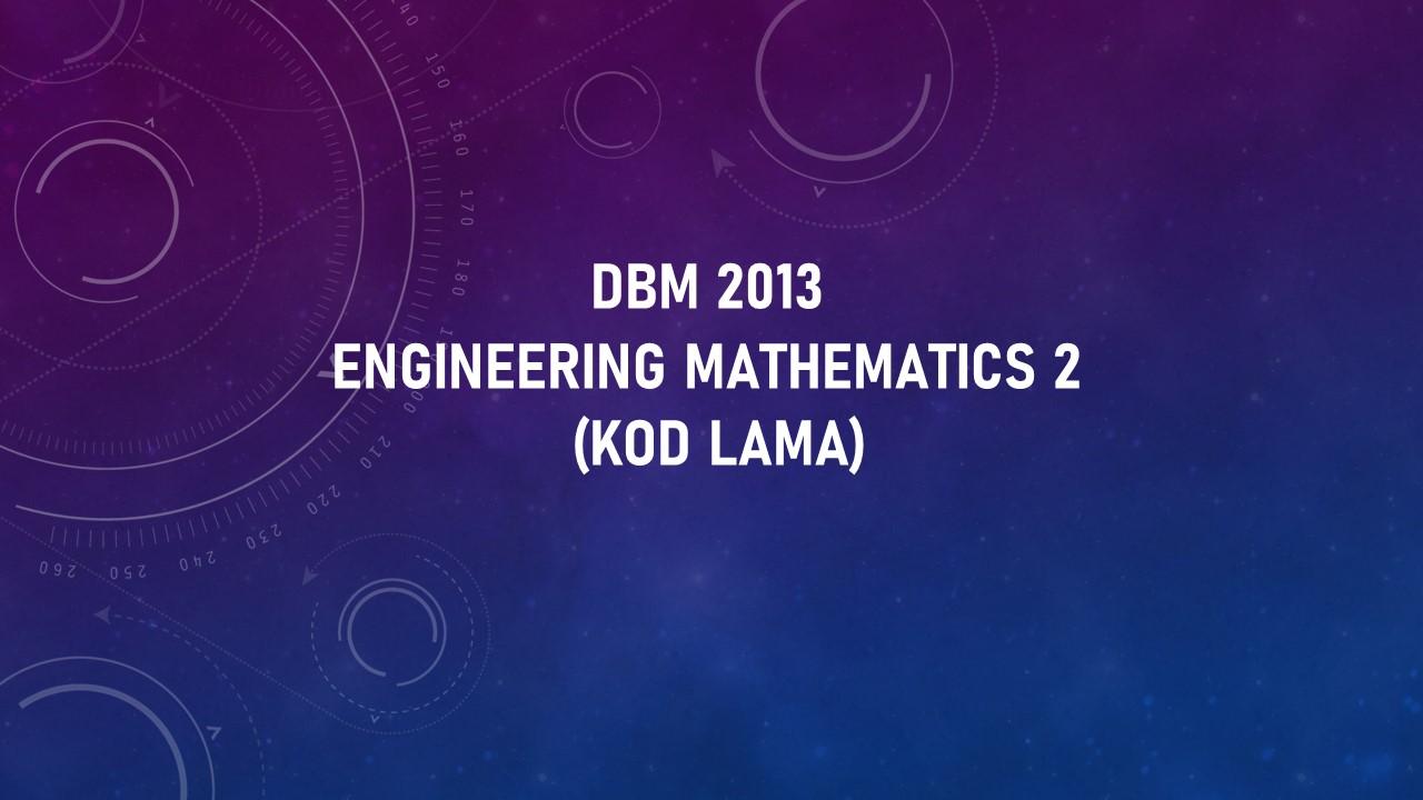 DBM2013 : ENGINEERING MATHEMATICS 2